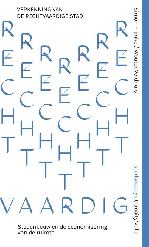 Voorzijde van het essay 'Verkenning van de rechtvaardige stad - Stedenbouw en de economisering van de ruimte'